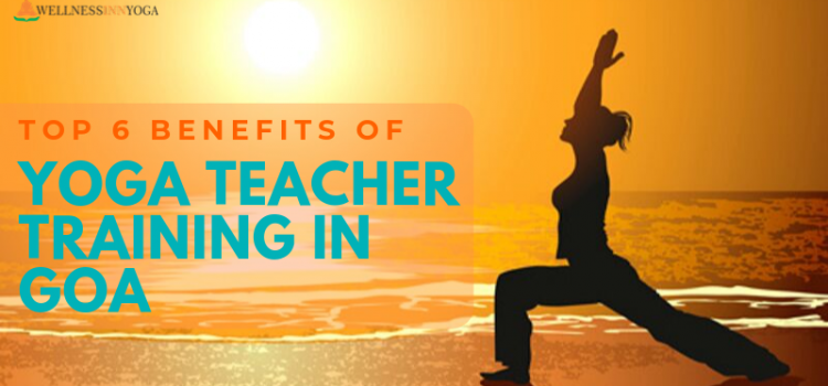 Top 6 Benefits of Yoga Teacher Training in Goa – WellnessinnYoga